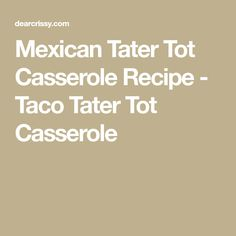 Mexican Tater Tot Casserole Recipe - Taco Tater Tot Casserole