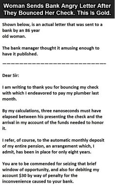 Woman Sends Bank Angry Letter After They Bounced Her Check. This Is Gold.  Probably apocryphal as well, but wouldn't it be nice...