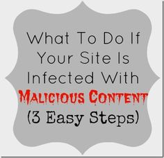 What To Do If Your Site Is Infected With Malicious Content (3 Easy Steps)
