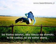 bo trzeba działać, aby rzeczy się stawały, a nie czekać, aż same się staną... /because you have to work to get things become, and not wait until they themselves become.../ - www.iwantmore.pl - www.more4design.pl - www.mymarilynmonroe.blog.pl