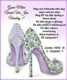 Discover recipes, home ideas, style inspiration and other ideas to try. Evening Greetings, Good Morning Greetings, Good Morning Wishes, Good Morning Quotes, Heels Quotes, Lekker Dag, Everyday Prayers, Afrikaanse Quotes, Goeie More