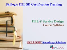 Skillogic Solutions is providing training for ITIL Service Design (SD) Certification in Hyderabad, Chennai, Bengaluru, Delhi and many other cities of India. Go through the Presentation for ITIL SD Training Syllabus. #SkillogicITILSDTrainingSyllabus