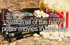 watch all the harry potter movies in one day!! ;D