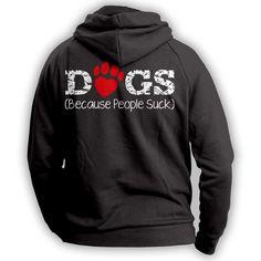 """Dogs Because People Suck"" Hoodie"