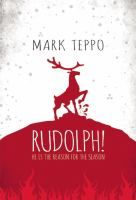 Rudolph! : he is the reason for the season / Mark Teppo.  If James Bond decided to save Christmas, it would be pretty much just like Bernard Rosewood the Elf saving Christmas. . .  Rudolph and Bernard really do storm Heaven, raid Hell, and suffer bad theater in their quest to save Santa and the spirit of Christmas.