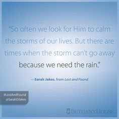 """""""So often we look for him to calm the storms of our lives. But there are times when the storm can't go away because we need the rain."""" -- Sarah Jakes, from Lost and Found #LostAndFound"""