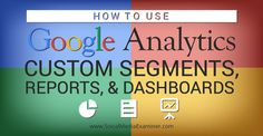 How to Use Analytics Custom Segments, Reports and Dashboards - Social Media Examiner Internet Marketing, Online Marketing, Digital Marketing, Marketing Products, Marketing News, Business Marketing, Content Marketing, Media Marketing, Social Media Analytics