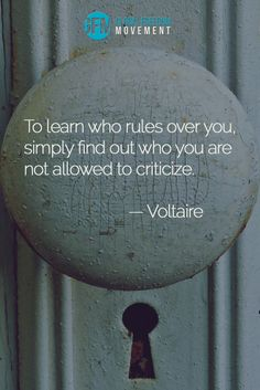 """To learn who rules over you, simply find out who you are not allowed to criticise."" - Voltaire 
