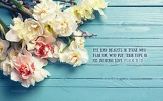 Download this Psalm 147:11 Desktop Wallpaper Background or choose another Flowers desktop wallpaper background.  We have a large selection of cool, beautiful, funny, flower, love, computer, animated, nature, Jesus, God, Christian, and other themed desktop wallpapers and backgrounds to download FREE! CrossCards.com – Your source for free online Christian inspired desktop wallpaper, and desktop backgrounds.