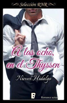 A las ocho, en el Thyssen // Nieves Hidalgo // Novela romántica de Selección BdB // Romance actual // Selección RNR