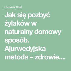 Jak się pozbyć żylaków w naturalny domowy sposób. Ajurwedyjska metoda – zdrowie.hotto.pl, domowe sposoby popularne w necie