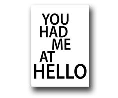 """""""You had me at hello"""". Canvastavla / poster / affisch"""
