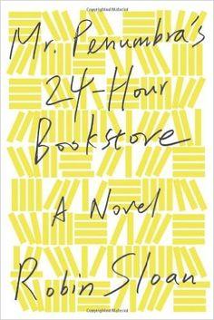 Amazon.com: Mr. Penumbra's 24-Hour Bookstore: A Novel (9780374214913): Robin Sloan: Books
