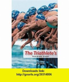 The Triathletes Training Diary (9781934030073) Joe Friel , ISBN-10: 1934030074  , ISBN-13: 978-1934030073 ,  , tutorials , pdf , ebook , torrent , downloads , rapidshare , filesonic , hotfile , megaupload , fileserve
