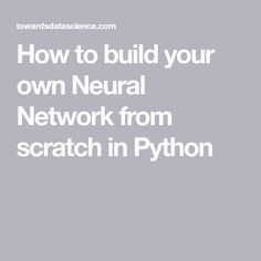 How to build your own Neural Network from scratch in Python Computer Programming Languages, Learn Programming, Python Programming, Machine Learning Book, Machine Learning Tutorial, Machine Learning Artificial Intelligence, Artificial Neural Network, Science Articles, Learn To Code