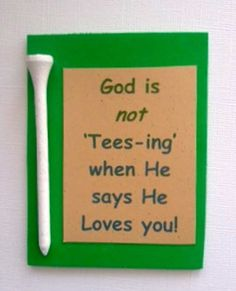 God is not 'Tee-sing' when He says He Loves you