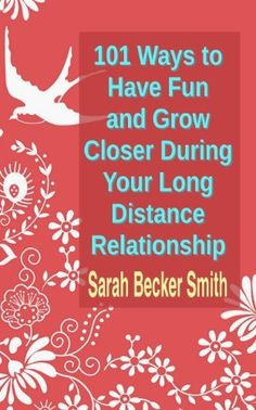 101 Ways to Have Fun and Grow Closer During Your Long Distance Relationship by Sarah Becker Smith, http://www.amazon.com/dp/1453803548/ref=cm_sw_r_pi_dp_5bNxqb0B6FGAQ