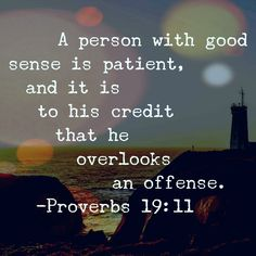 A person with good sense is patient, and it is to his credit that he overlooks an offense. Inspirational Marriage Quotes, Faith Quotes, Bible Quotes, Prayer Verses, Scripture Verses, Bible Scriptures, Proverbs 19, Church Quotes, Positive Life