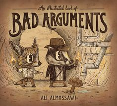 An Illustrated book of Bad Arguments by Alejandro Giraldo, via Behance