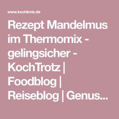 Rezept Mandelmus im Thermomix - gelingsicher - KochTrotz | Foodblog | Reiseblog | Genuss trotz Einschränkungen