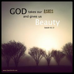 Isaiah 61:3     https://www.facebook.com/photo.php?fbid=10151139392986223
