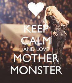 Keep Calm and love Mother Monster