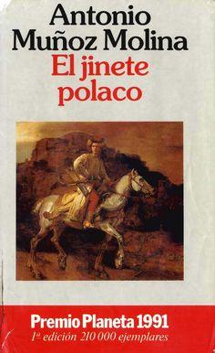 """El jinete polaco. Antonio Muñoz Molina Creo que es """"mi libro favorito"""" lo he releído varias veces y cada vez me gusta más"""