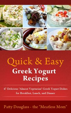 """Quick & Easy Greek Yogurt Recipes: 47 Delicious """"Almost Vegetarian"""" Greek Yogurt Dishes for Breakfast, Lunch, and Dinner (Quick & Easy Meatless Recipes) - Kindle edition by Patty Douglass. Cookbooks, Food & Wine Kindle eBooks @ Amazon.com."""