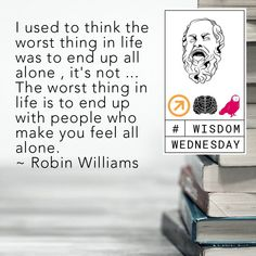"""I used to think the worst thing in life was to end up all alone , it's not ... The worst thing in life is to end up with people who make you feel all alone."" ~ Robin Williams  #WisdomWednesday #quote #life  www.alwaysproductive.com Healthy Popsicle Recipes, Make You Feel, How To Make, All Alone, Quote Life, Robin Williams, Wisdom, Make It Yourself, Feelings"