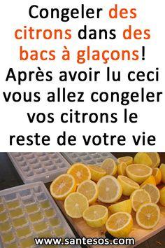 Congeler des citrons dans des bacs à glaçons! Après avoir lu ceci vous allez congeler vos citrons le reste de votre vie#citronscongelés #glaçonss #astucessanté #santé