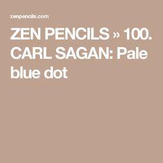 ZEN PENCILS » 100. CARL SAGAN: Pale blue dot
