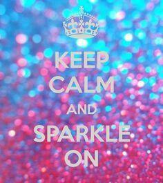 Keep calm and sparkle! Xx