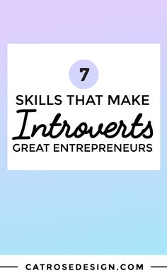 You don't need to be a total extrovert to make it in business! Here are 7 skills that you may have that will give you the edge as an entrepreneur. Click to find out what they are and how to use them to your advantage!