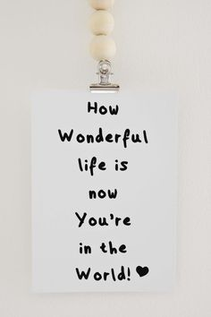 How Wonderful Life Is Now You're In The World!