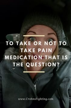 "To Take Or Not To Take Pain Medication That Is The Question? For those of you have seen my polls I have been running. The question asked was as follows: ""So this is a random one and for my blog. I choose to not take my pain"