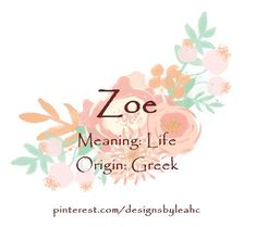 Baby Girl Name: Zoe. Meaning: Life. Origin: Greek.