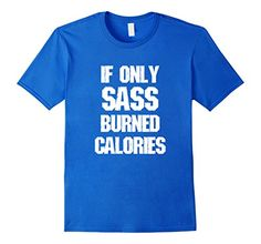 Funny Workout Quote T-Shirt - If Only Sass Burned Calories #workout #fitness…