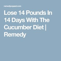 Lose 14 Pounds In 14 Days With The Cucumber Diet  |  Remedy