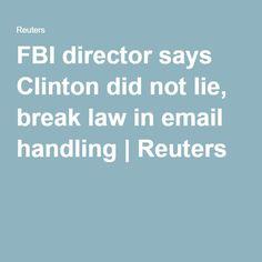 FBI director says Clinton did not lie, break law in email handling   Reuters