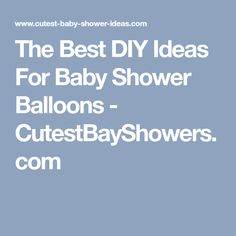 The Best DIY Ideas For Baby Shower Balloons - CutestBayShowers.com