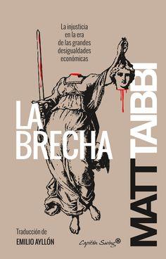 La brecha : la injusticia en la era de las grandes desigualdades económicas / Matt Taibbi ; traducción de Emilio Ayllón.. -- Madrid : Capitán Swing, 2015.