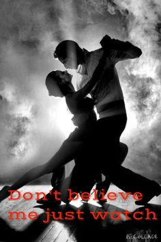 Dance - Don't believe me just watch.