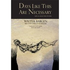 Days Like This Are Necessary: New and Selected Poems by Walter Bargen