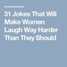 31 Jokes That Will Make Women Laugh Way Harder Than They Should