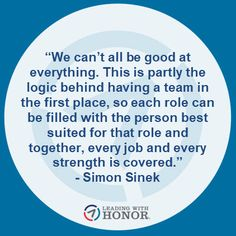 This is partly the logic behind having a team in the first place, so each role can be filled with the person best suited for that role and together, every job and every strength is covered. Simon Sinek Quotes, Psych, A Team, New Books, Leadership, Coaching, Strength, Corner, Inspirational Quotes