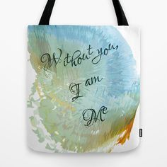 Without you, I am me Tote Bag by Psocy Shop - $22.00  http://www.facebook.com/psocyshop
