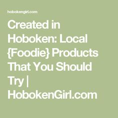 Created in Hoboken: Local {Foodie} Products That You Should Try | HobokenGirl.com