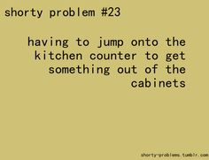 If I was about 2 inches taller I wouldn't have any problem with reaching the cabinet above my sink. Short People Humor, Short People Problems, Short Jokes, Funny People, Girl Problems Funny, Short Girl Problems, Life Problems, Short Girl Quotes, Problem Quotes