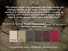 AW2015/2016 trend forecasting for Women, Men, Sport Apparel - The nature's earth hues combined with beige shades are displayed quietly in the AutumnWinter window and continue to evolve in the sustainable Fashion Industry by working with recycled synthetic fabrics coil touch organic woven or knit fabrics as a raw base layer www.FashionWebGraphic.com