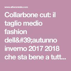 Collarbone cut: il taglio medio fashion dell'autunno inverno 2017 2018 che sta bene a tutte! : Album di foto - alfemminile